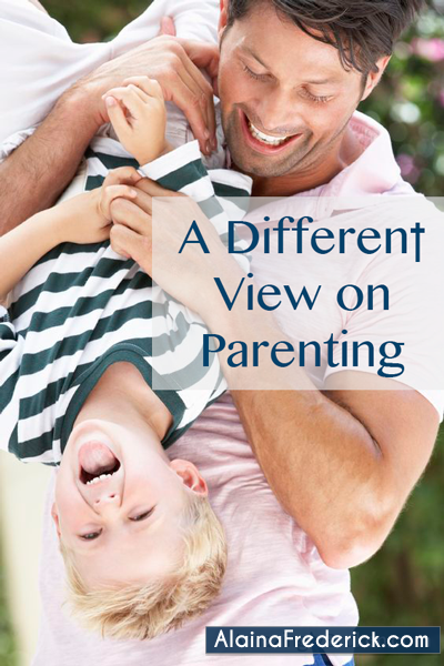 A Different View on Parenting @AlainaFrederick #Parenting #Faith #Video