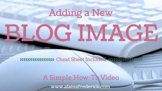 How to Add an Image to Your #Wordpress Blog Post @AlainaFrederick